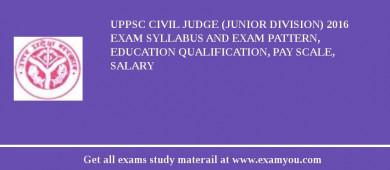 UPPSC Civil Judge (Junior Division) 2018 Exam Syllabus And Exam Pattern, Education Qualification, Pay scale, Salary