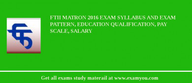 FTII Matron 2017 Exam Syllabus And Exam Pattern, Education Qualification, Pay scale, Salary