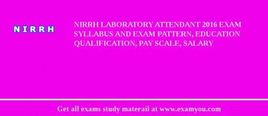 NIRRH Laboratory Attendant 2017 Exam Syllabus And Exam Pattern, Education Qualification, Pay scale, Salary