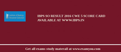 IBPS SO Result 2017 CWE 5 Score Card Available at www.ibps.in