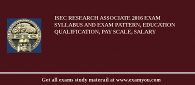 ISEC Research Associate 2017 Exam Syllabus And Exam Pattern, Education Qualification, Pay scale, Salary