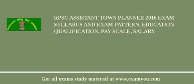 RPSC Assistant Town Planner 2016 Exam Syllabus And Exam Pattern, Education Qualification, Pay scale, Salary