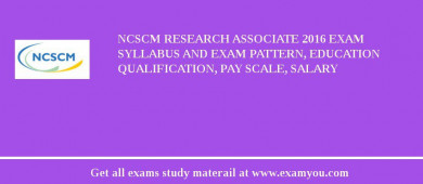 NCSCM Research Associate 2016 Exam Syllabus And Exam Pattern, Education Qualification, Pay scale, Salary