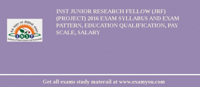 INST Junior Research Fellow (JRF) (Project) 2017 Exam Syllabus And Exam Pattern, Education Qualification, Pay scale, Salary