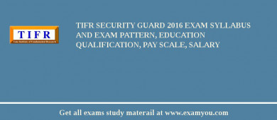 TIFR Security Guard 2018 Exam Syllabus And Exam Pattern, Education Qualification, Pay scale, Salary