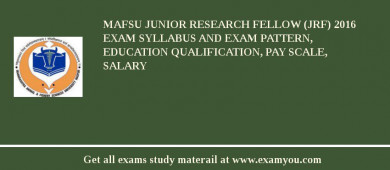 MAFSU Junior Research Fellow (JRF) 2016 Exam Syllabus And Exam Pattern, Education Qualification, Pay scale, Salary