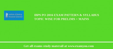 IBPS PO 2017 Exam Pattern & Syllabus Topic Wise For Prelims + Mains