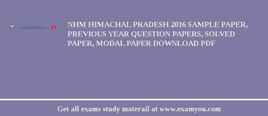 NHM Himachal Pradesh 2017 Sample Paper, Previous Year Question Papers, Solved Paper, Modal Paper Download PDF