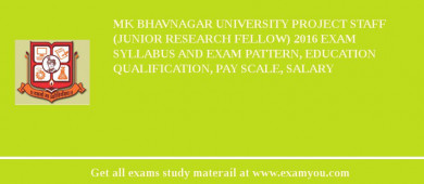 MK Bhavnagar University Project Staff (Junior Research Fellow) 2018 Exam Syllabus And Exam Pattern, Education Qualification, Pay scale, Salary