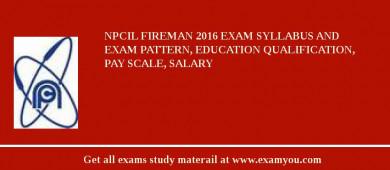 NPCIL Fireman 2017 Exam Syllabus And Exam Pattern, Education Qualification, Pay scale, Salary