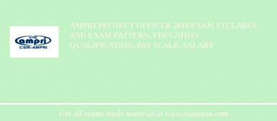 AMPRI Project Officer 2018 Exam Syllabus And Exam Pattern, Education Qualification, Pay scale, Salary