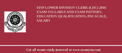 SINP Lower Division Clerk (LDC) 2016 Exam Syllabus And Exam Pattern, Education Qualification, Pay scale, Salary