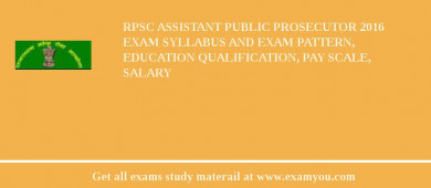 RPSC Assistant Public Prosecutor 2016 Exam Syllabus And Exam Pattern, Education Qualification, Pay scale, Salary
