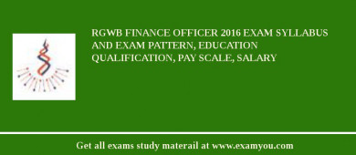 RGWB Finance Officer 2018 Exam Syllabus And Exam Pattern, Education Qualification, Pay scale, Salary