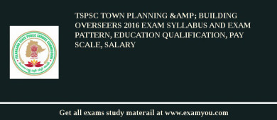 TSPSC Town Planning & Building Overseers 2017 Exam Syllabus And Exam Pattern, Education Qualification, Pay scale, Salary