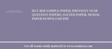 DGT 2017 Sample Paper, Previous Year Question Papers, Solved Paper, Modal Paper Download PDF