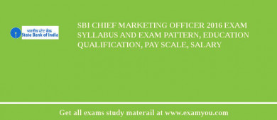 SBI Chief Marketing Officer 2018 Exam Syllabus And Exam Pattern, Education Qualification, Pay scale, Salary