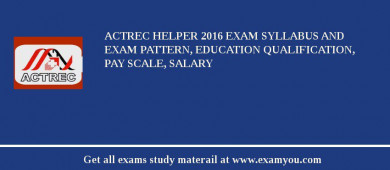 ACTREC Helper 2018 Exam Syllabus And Exam Pattern, Education Qualification, Pay scale, Salary