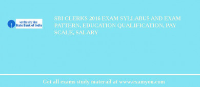 SBI Clerks 2016 Exam Syllabus And Exam Pattern, Education Qualification, Pay scale, Salary