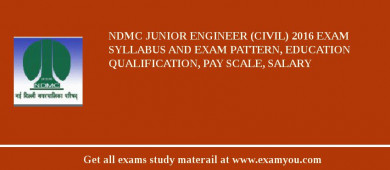 NDMC Junior Engineer (Civil) 2016 Exam Syllabus And Exam Pattern, Education Qualification, Pay scale, Salary