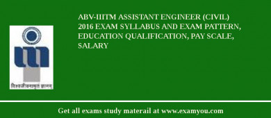 ABV-IIITM Assistant Engineer (Civil) 2018 Exam Syllabus And Exam Pattern, Education Qualification, Pay scale, Salary