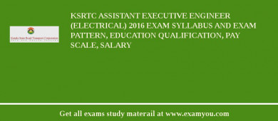 KSRTC Assistant Executive Engineer (Electrical) 2017 Exam Syllabus And Exam Pattern, Education Qualification, Pay scale, Salary