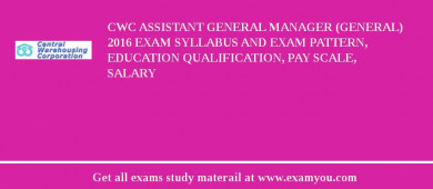 CWC Assistant General Manager (General) 2017 Exam Syllabus And Exam Pattern, Education Qualification, Pay scale, Salary