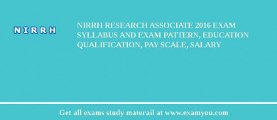 NIRRH Research Associate 2016 Exam Syllabus And Exam Pattern, Education Qualification, Pay scale, Salary