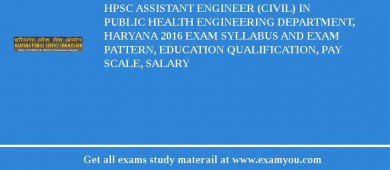 HPSC Assistant Engineer (Civil) in Public Health Engineering Department, Haryana 2016 Exam Syllabus And Exam Pattern, Education Qualification, Pay scale, Salary
