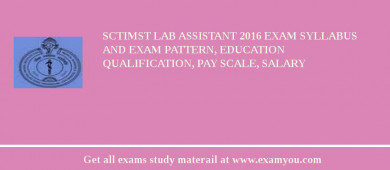 SCTIMST Lab Assistant 2018 Exam Syllabus And Exam Pattern, Education Qualification, Pay scale, Salary