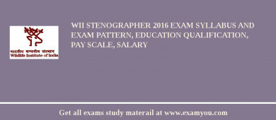 WII Stenographer 2016 Exam Syllabus And Exam Pattern, Education Qualification, Pay scale, Salary