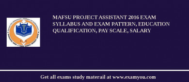 MAFSU Project Assistant 2016 Exam Syllabus And Exam Pattern, Education Qualification, Pay scale, Salary