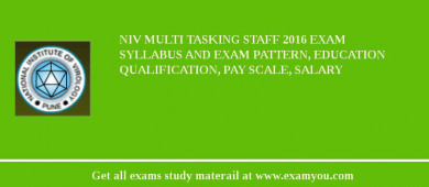 NIV Multi Tasking Staff 2017 Exam Syllabus And Exam Pattern, Education Qualification, Pay scale, Salary